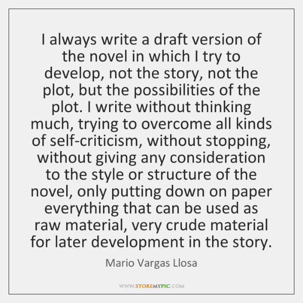 I always write a draft version of the novel in which I ...