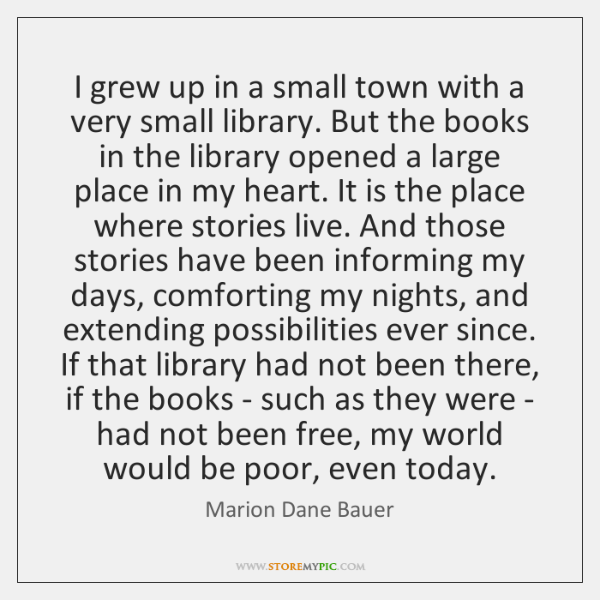 I grew up in a small town with a very small library. ...