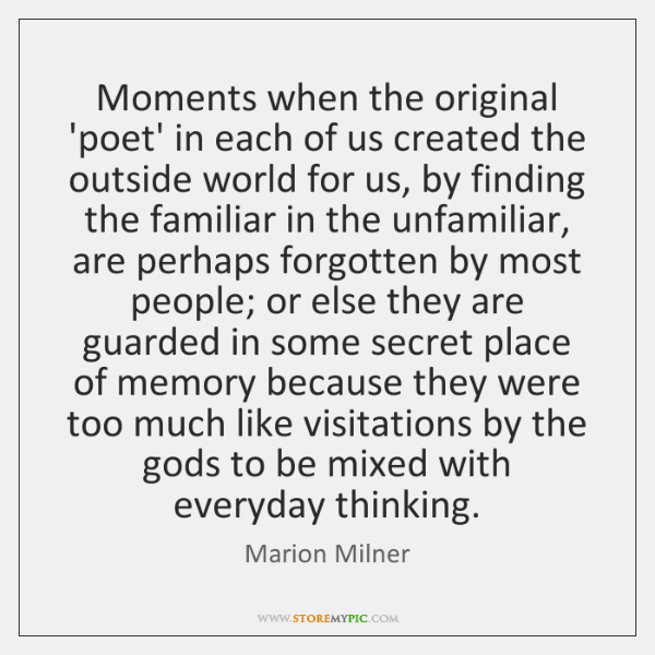 Moments when the original 'poet' in each of us created the outside ...