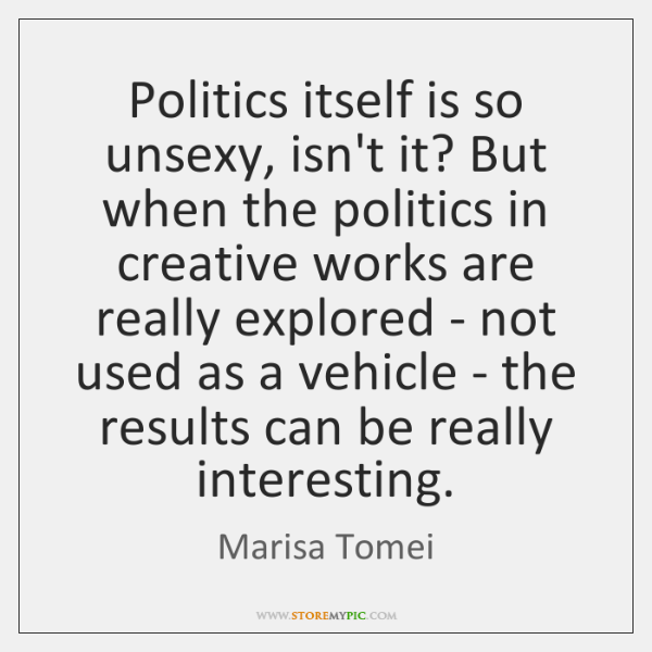 Politics itself is so unsexy, isn't it? But when the politics in ...