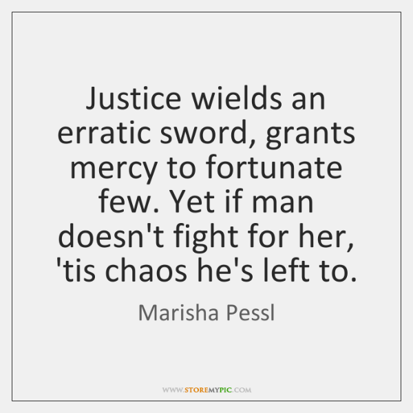 Justice wields an erratic sword, grants mercy to fortunate few. Yet if ...