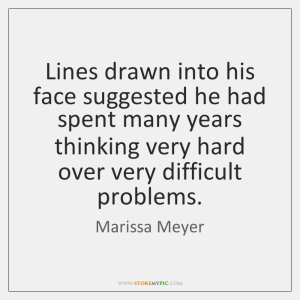 Lines drawn into his face suggested he had spent many years thinking ...