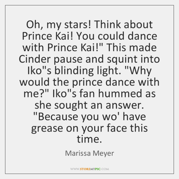 Oh, my stars! Think about Prince Kai! You could dance with Prince ...