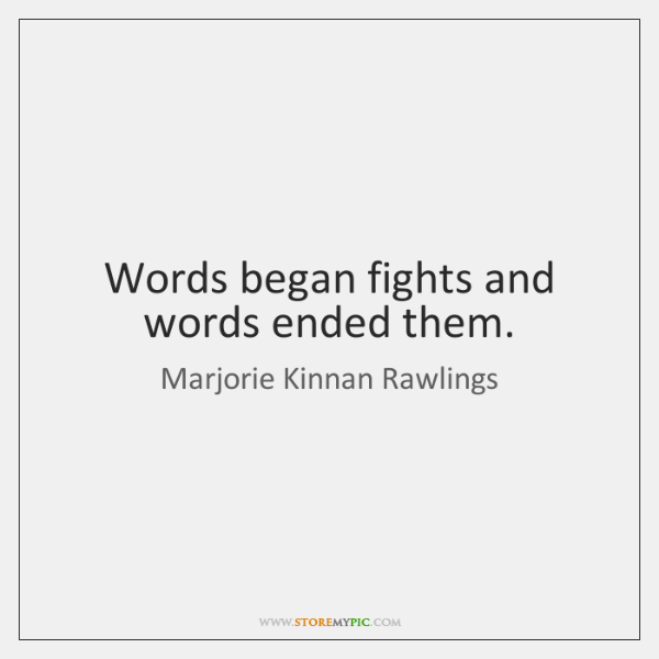 Words began fights and words ended them.
