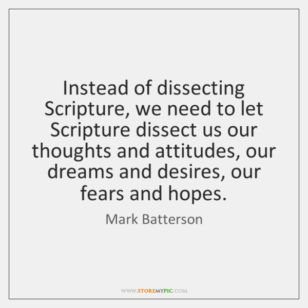 Instead of dissecting Scripture, we need to let Scripture dissect us our ...