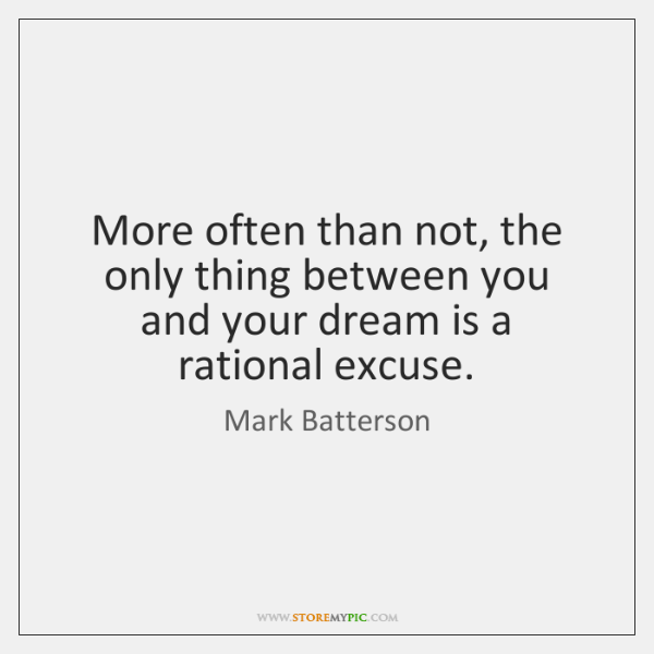 More often than not, the only thing between you and your dream ...