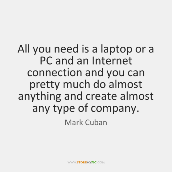 All you need is a laptop or a PC and an Internet ...