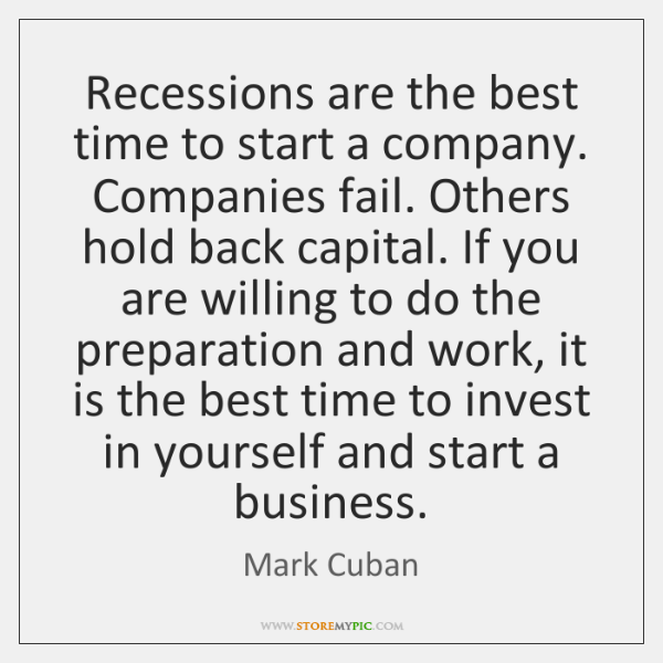 Recessions are the best time to start a company. Companies fail. Others ...