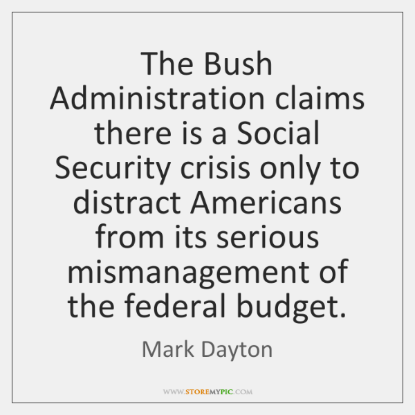 The Bush Administration claims there is a Social Security crisis only to ...