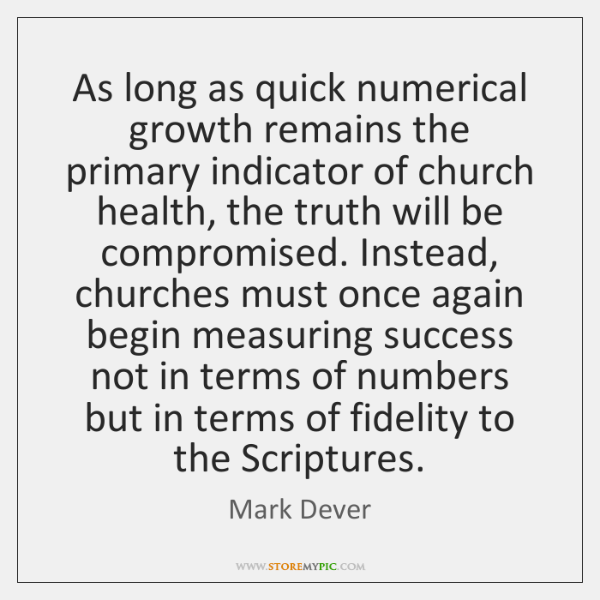 As long as quick numerical growth remains the primary indicator of church ...