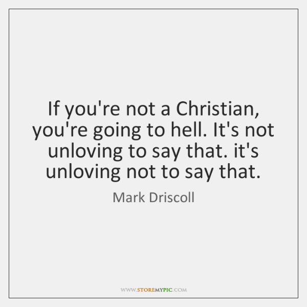 If you're not a Christian, you're going to hell. It's not unloving ...