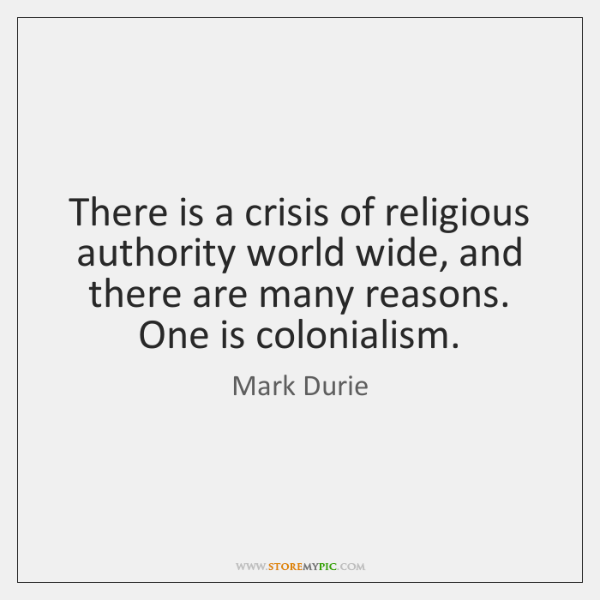There is a crisis of religious authority world wide, and there are ...