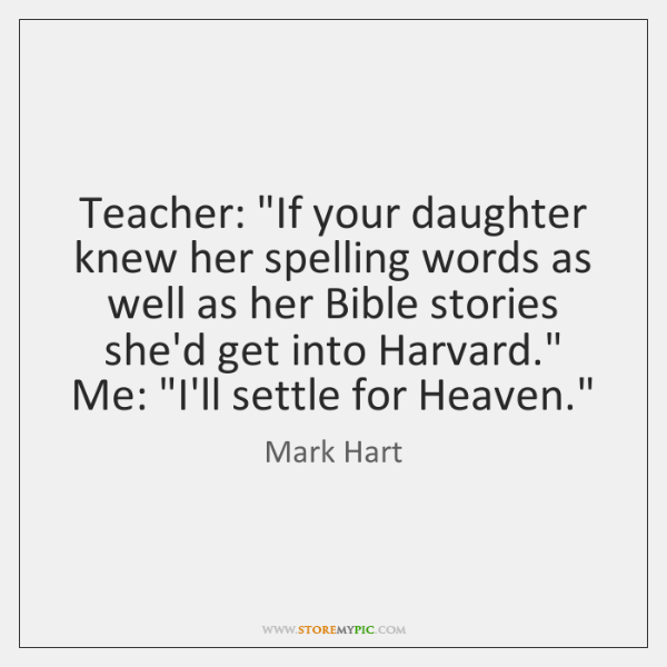 """Teacher: """"If your daughter knew her spelling words as well as her ..."""