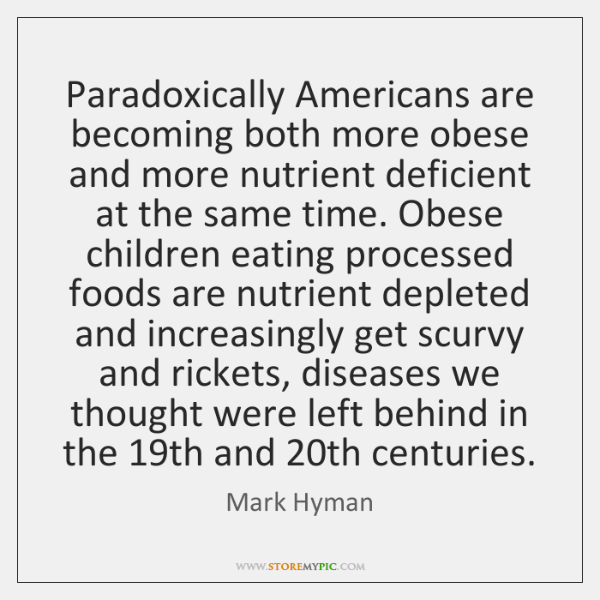 Paradoxically Americans are becoming both more obese and more nutrient deficient at ...