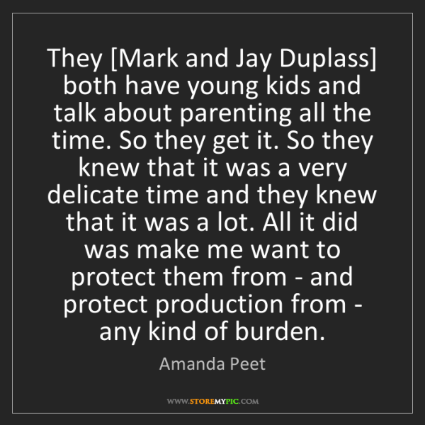 Amanda Peet: They [Mark and Jay Duplass] both have young kids and...