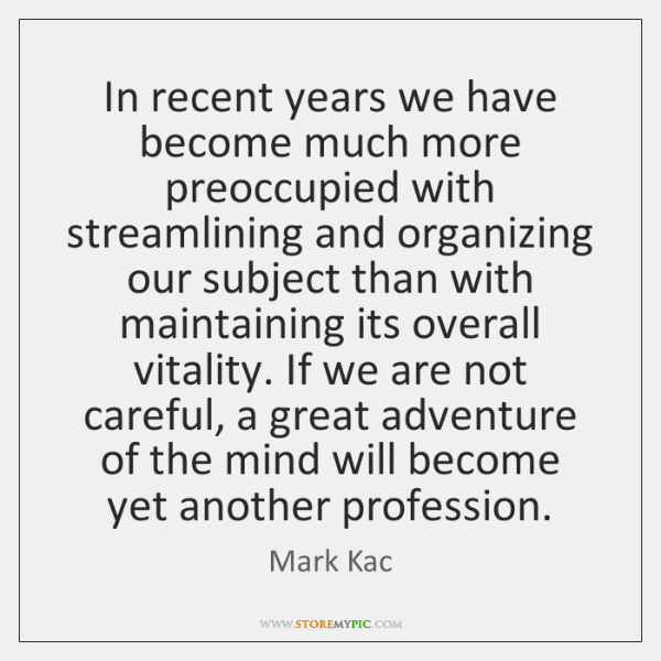 In recent years we have become much more preoccupied with streamlining and ...