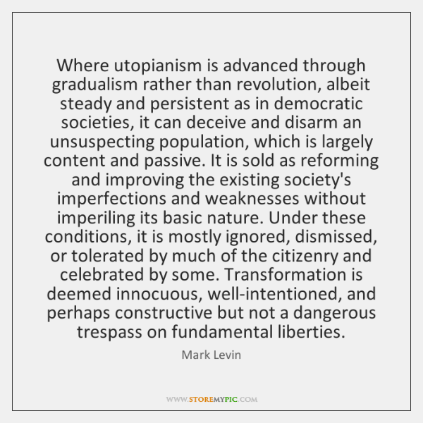 Where utopianism is advanced through gradualism rather than revolution, albeit steady and ...