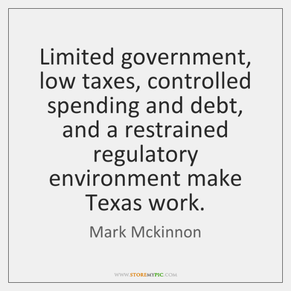 Limited government, low taxes, controlled spending and debt, and a restrained regulatory ...