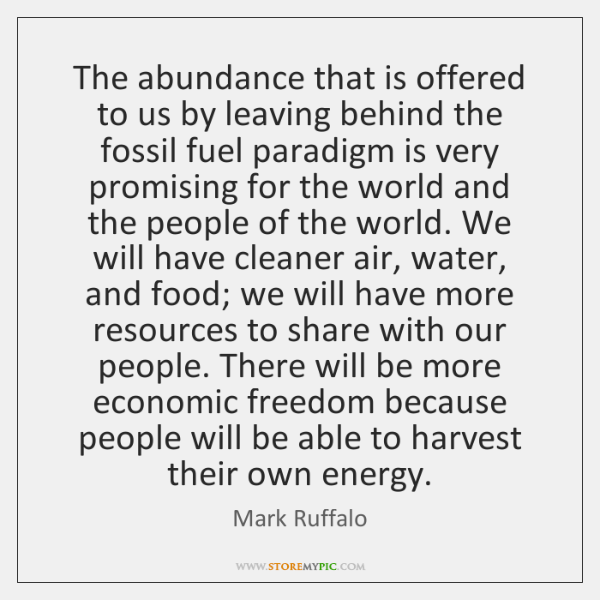 The abundance that is offered to us by leaving behind the fossil ...