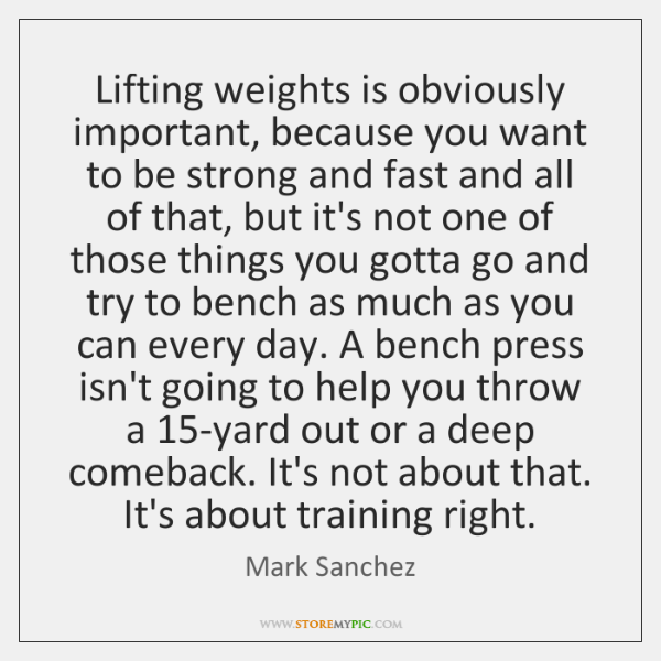 Lifting weights is obviously important, because you want to be strong and ...
