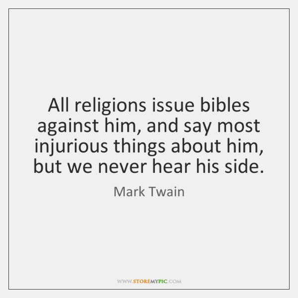 All religions issue bibles against him, and say most injurious things about ...