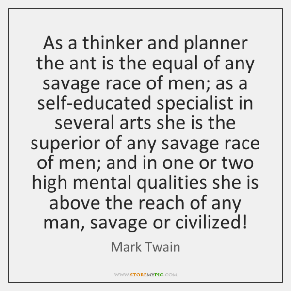 As a thinker and planner the ant is the equal of any ...