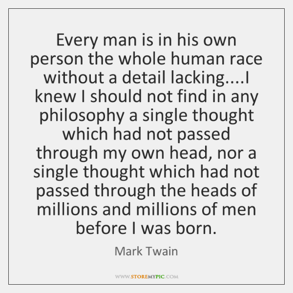 Every man is in his own person the whole human race without ...