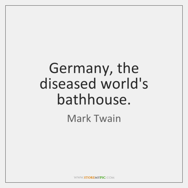 Germany, the diseased world's bathhouse.