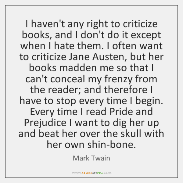 I haven't any right to criticize books, and I don't do it ...