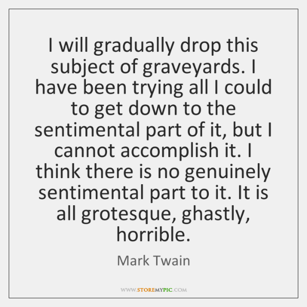 I will gradually drop this subject of graveyards. I have been trying ...