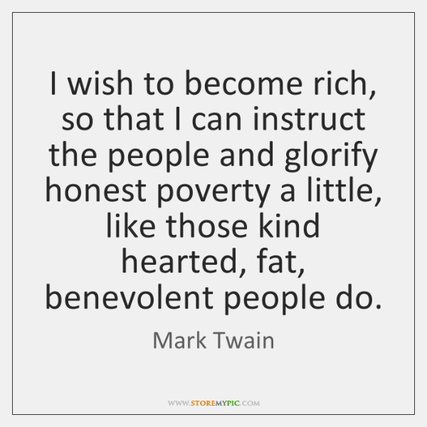 I wish to become rich, so that I can instruct the people ...