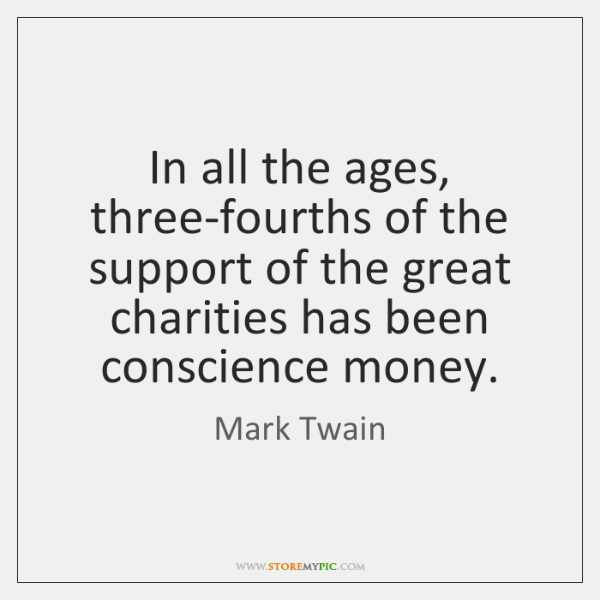 In all the ages, three-fourths of the support of the great charities ...