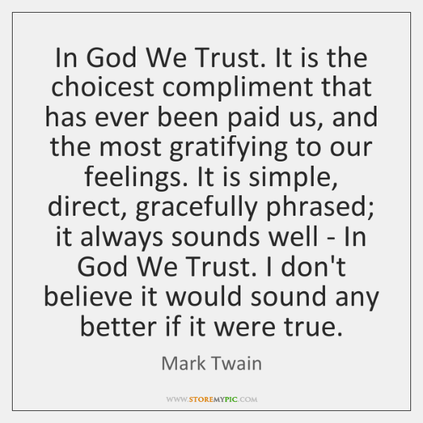 In God We Trust. It is the choicest compliment that has ever ...
