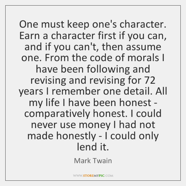 One must keep one's character. Earn a character first if you can, ...