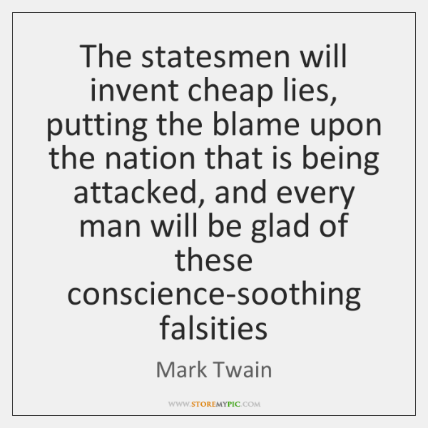 The statesmen will invent cheap lies, putting the blame upon the nation ...