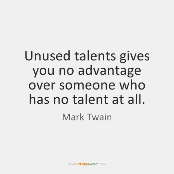 Unused talents gives you no advantage over someone who has no talent ...