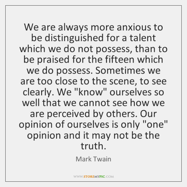 We are always more anxious to be distinguished for a talent which ...