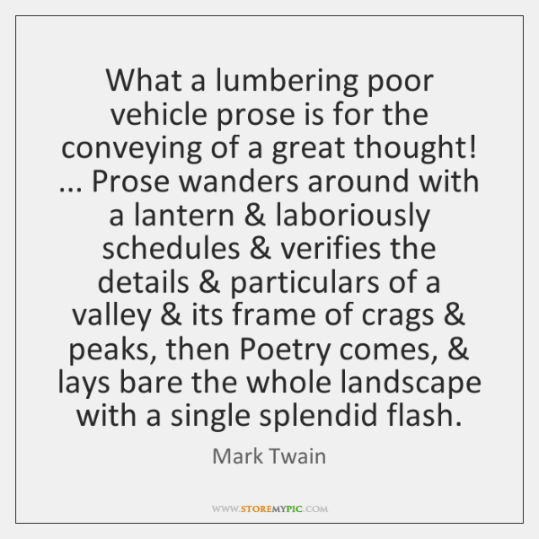 What a lumbering poor vehicle prose is for the conveying of a ...