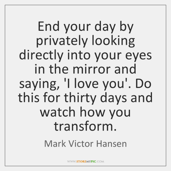 End your day by privately looking directly into your eyes in the ...
