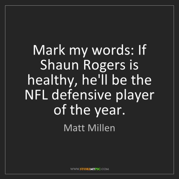 Matt Millen: Mark my words: If Shaun Rogers is healthy, he'll be the...