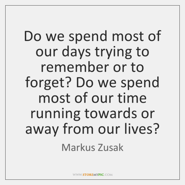 Do we spend most of our days trying to remember or to ...