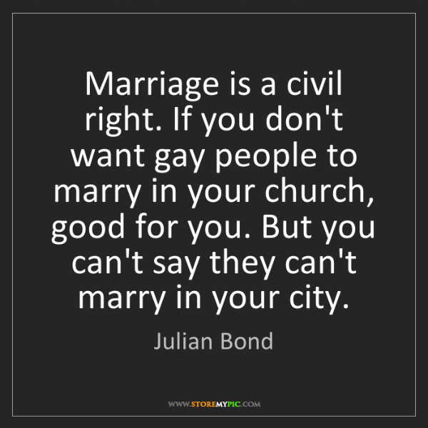 Julian Bond: Marriage is a civil right. If you don't want gay people...