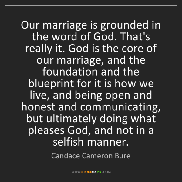 Candace Cameron Bure: Our marriage is grounded in the word of God. That's really...