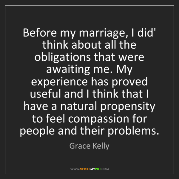 Grace Kelly: Before my marriage, I did' think about all the obligations...