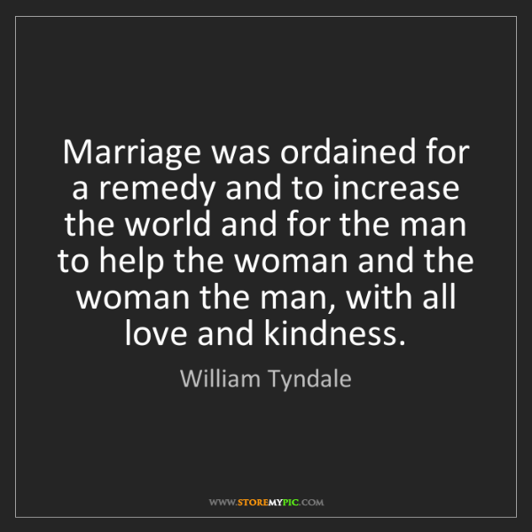 William Tyndale: Marriage was ordained for a remedy and to increase the...