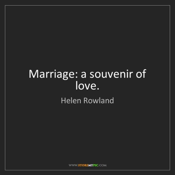 Helen Rowland: Marriage: a souvenir of love.