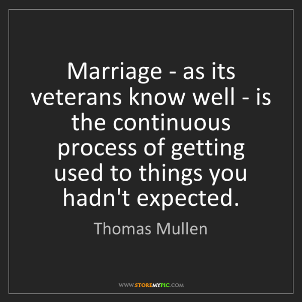 Thomas Mullen: Marriage - as its veterans know well - is the continuous...