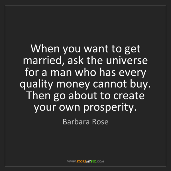 Barbara Rose: When you want to get married, ask the universe for a...