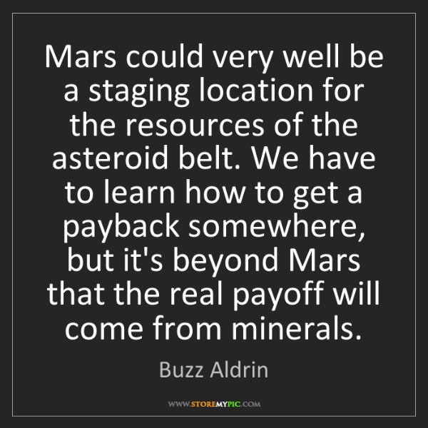 Buzz Aldrin: Mars could very well be a staging location for the resources...