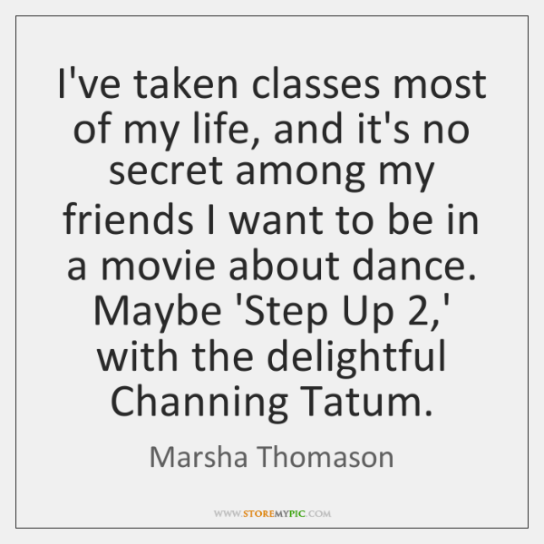I've taken classes most of my life, and it's no secret among ...